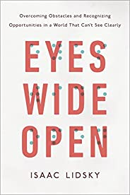Eyes Wide Open: Overcoming Obstacles and Recognizing Opportunities in a World That Can't See Cle