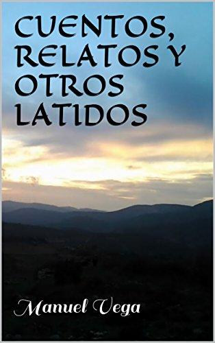 CUENTOS, RELATOS Y OTROS LATIDOS por Manuel Vega
