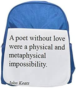 A poet  out love were a physical and metaphysical impossibility.John Keats printed kid's Bleu  backpack, Cute backpacks, cute small backpacks, cute Noir  backpack, cool Noir  backpack, fashion backp | En Ligne