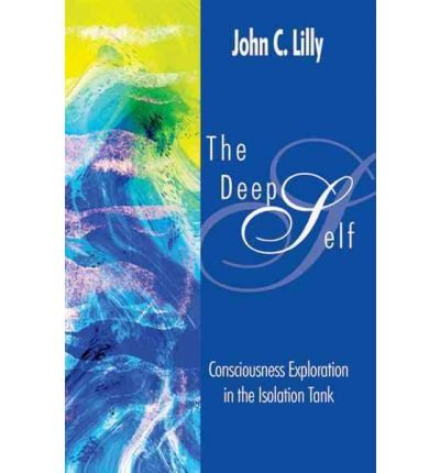 [ DEEP SELF CONSCIOUSNESS EXPLORATION IN THE ISOLATION TANK BY LILLY, JOHN C.](AUTHOR)PAPERBACK