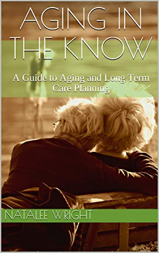 Aging in the Know: A Guide to Aging and Long Term Care Planning (English Edition)