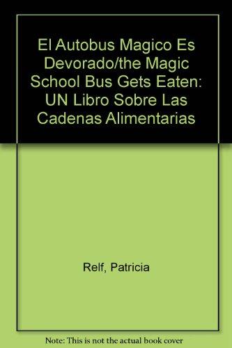 El Autobus Magico Es Devorado/the Magic School Bus Gets Eaten: UN Libro Sobre Las Cadenas Alimentarias par Patricia Relf