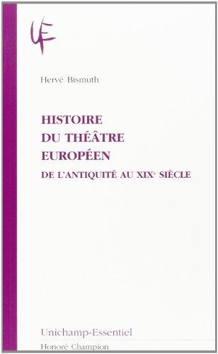 Histoire du théâtre européen : 1, de l'antiquité au XIXème siècle par Hervé Bismuth