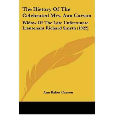 The History Of The Celebrated Mrs. Ann Carson: Widow Of The Late Unfortunate Lieutenant Richard Smyth (1822) (Paperback) - Common