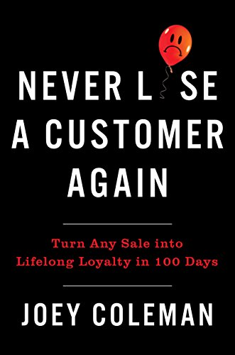 Never Lose a Customer Again: Turn Any Sale Into Lifelong Loyalty in 100 Days por Joey Coleman