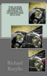 The Super Achiever's Method  to Guaranteed Success