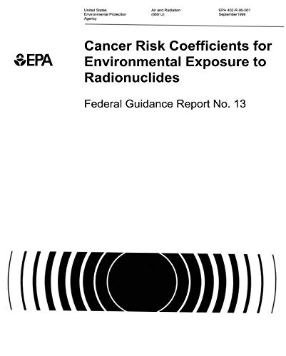 Cancer Risk Coefficients for Environmental Exposure to Radionuclides Federal Guidance Report No. 13 (Dutch Edition)