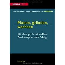 Planen, gründen, wachsen: Mit dem professionellen Businessplan zum Erfolg