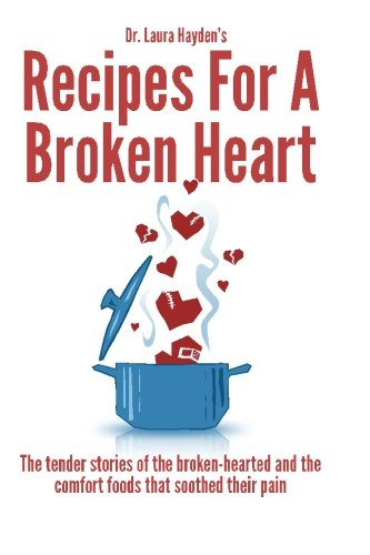 Recipes for a Broken Heart: The tender stories of the broken-hearted and the comfort foods that soothed their pain
