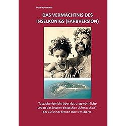"""Das Vermächtnis des Inselkönigs (Farbversion): Tatsachenbericht über das ungewöhnliche Leben des letzten deutschen """"Monarchen"""", der auf einer fernen Insel residierte."""