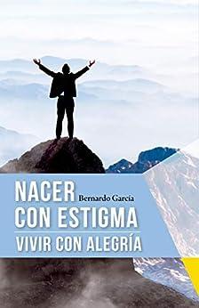 Nacer con estigma, vivir con alegría (Spanish Edition) von [García, Bernardo]