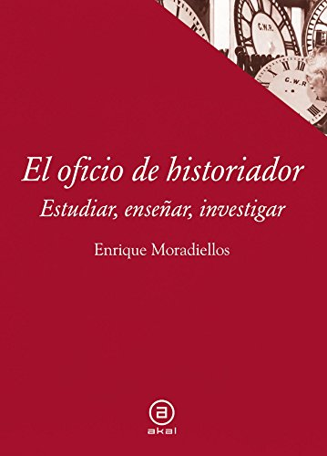 El oficio de historiador. Estudiar, enseñar, investigar (Textos) por Enrique Moradiellos García