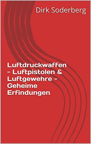 Descargar Epub Luftdruckwaffen - Luftpistolen & Luftgewehre - Geheime Erfindungen