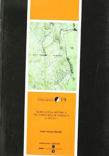 Morfología histórica del territorio de Tarraco (ss.III-I a.C.) (INSTRUMENTA) por Isaías Arrayás Morales