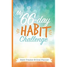 My 66-Day Challenge Habit Tracker & Goal Planner: A Daily Journal to Help You Track Your Habits and Achieve Your Dream Life