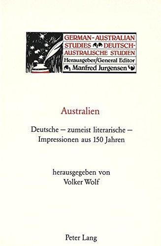 Australien: Deutsche - zumeist literarische - Impressionen aus 150 Jahren (German-Australian Studies / Deutsch-Australische Studien)