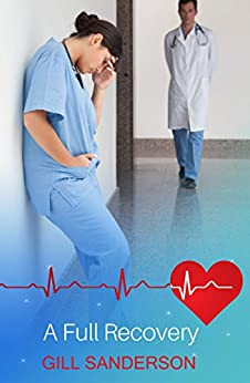 A Full Recovery: A Heartwarming Medical Romance (The Wilde Twins Book 2) by [Sanderson, Gill]