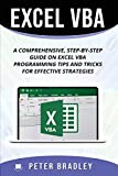 Excel VBA : A Step-by-Step Comprehensive Guide on Excel VBA Programming Tips and Tricks for Effective Strategies