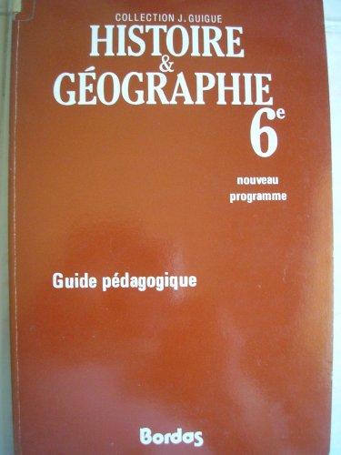 Histoire et géographie, 6e : Guide pédagogique par Jeannine Guigue