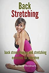 Back Stretching - Back Strengthening And Stretching Exercises For Everyone