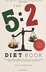 The 5:2 Diet Book: Feast for 5 Days a Week and Fast for 2 to Lose Weight, Boost Your Brain and Transform Your Health by Kate Harrison (2012-12-21)