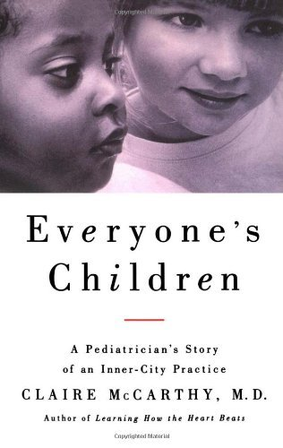 Everyone's Children: A Pediatrician's Story of an Inner-City Practice by M.D. Claire McCarthy (2002-04-05)