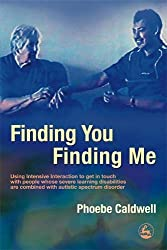 Finding You Finding Me: Using Intensive Interaction to get in touch with people whose severe learning disabilities are combined with autistic spectrum disorder