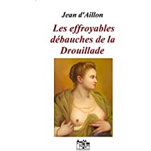 Les effroyables débauches de la Drouillade (Récit des équipées de Trois-Sueurs, brigand et homme de main de Philippe d'Orléans t. 1) (French Edition)