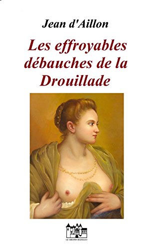 Les effroyables débauches de la Drouillade (Récit des équipées de Trois-Sueurs, brigand et homme de main de Philippe d'Orléans t. 1)