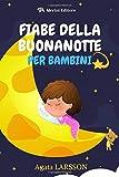 FIABE DELLA BUONANOTTE PER BAMBINI: Favole, racconti brevi, ninna nanne per bambini piccoli da 0 a 8 anni