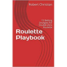 Roulette Playbook: 15 Betting Stratgies for Double Zero Roulette (English Edition)