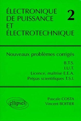 lectronique de puissance et lectrotechnique 2 : Nouveaux problmes corrigs, BTS, IUT, Licence, Matrise EEA, classes prpas scientifiques filire TSI
