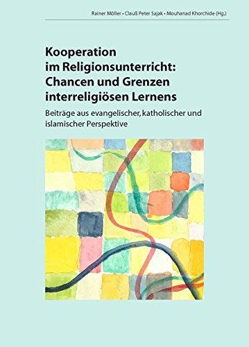 Kooperation im Religionsunterricht: Chancen und Grenzen interreligiösen Lernen. Beiträge aus evangelischer, katholischer und islamischer Perspektive (Katholische Erziehung)