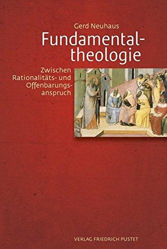 Fundamentaltheologie: Zwischen Rationalitäts- und Offenbarungsanspruch