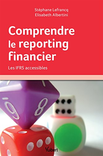 Comprendre le reporting financier: Les IFRS accessibles par Albertini, Lefrancq
