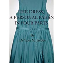 THE DRESS A Personal Paean In Four Parts (English Edition)
