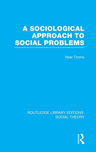 A Sociological Approach to Social Problems (RLE Social Theory) (Routledge Library Editions: Social Theory)