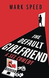 The Default Girlfriend: A sex comedy