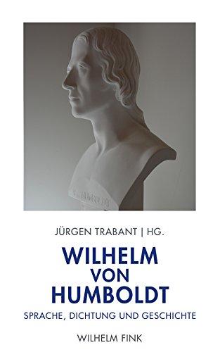 Wilhelm von Humboldt: Sprache, Dichtung und Geschichte: Sprache, Dichtung und Geschichte