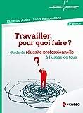 Travailler, pour quoi faire ?: Guide de réussite professionnelle à l''usage de tous (Développement personnel & efficacité professionnelle)