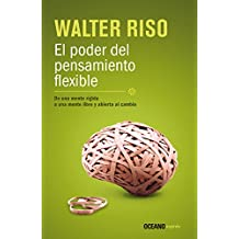 El poder del pensamiento flexible: De una mente rígida, a una mente libre y abierta al cambio (Biblioteca Walter Riso)