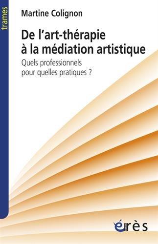 De l'art-thérapie à la médiation artistique : Quels professionnels pour quelles pratiques ? par Martine Colignon