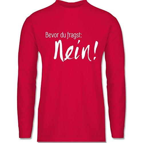 Shirtracer Statement Shirts - Bevor Du Fragst: Nein - Herren Langarmshirt Rot