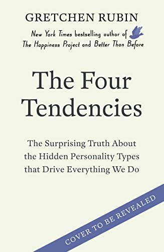 the-four-tendencies-the-surprising-truth-about-the-hidden-personality-types-that-drive-everything-we
