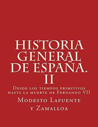 Historia general de España. II: Desde los tiempos primitivos hasta la muerte de Fernando VII por Modesto Lafuente y Zamalloa