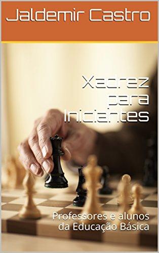 Xadrez para Iniciantes: Professores e alunos da Educação Básica (Portuguese Edition)