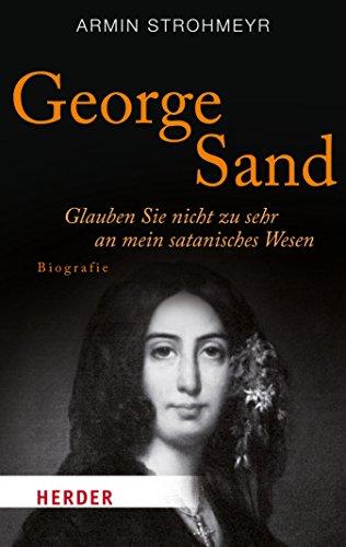 George Sand: Glauben Sie nicht zu sehr an mein satanisches Wesen (HERDER spektrum)