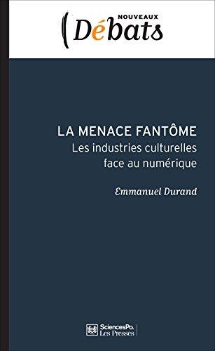La menace fantôme: Les industries culturelles face au numérique