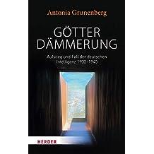 Götterdämmerung: Aufstieg und Fall der deutschen Intelligenz 1900-1940