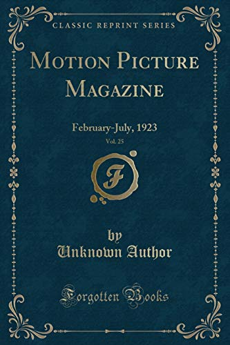 Motion Picture Magazine, Vol. 25: February-July, 1923 (Classic Reprint)